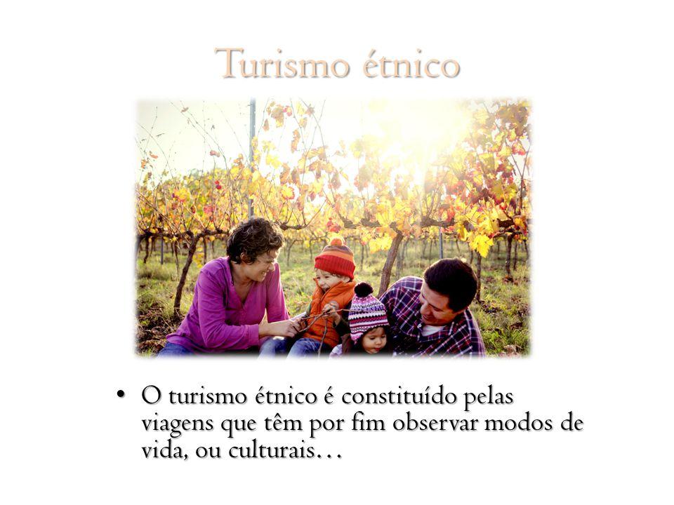 Turismo étnico O turismo étnico é constituído pelas viagens que têm por fim observar modos de vida, ou culturais… O turismo étnico é constituído pelas