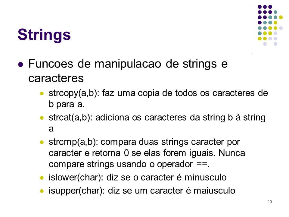 10 Strings Funcoes de manipulacao de strings e caracteres strcopy(a,b): faz uma copia de todos os caracteres de b para a. strcat(a,b): adiciona os car