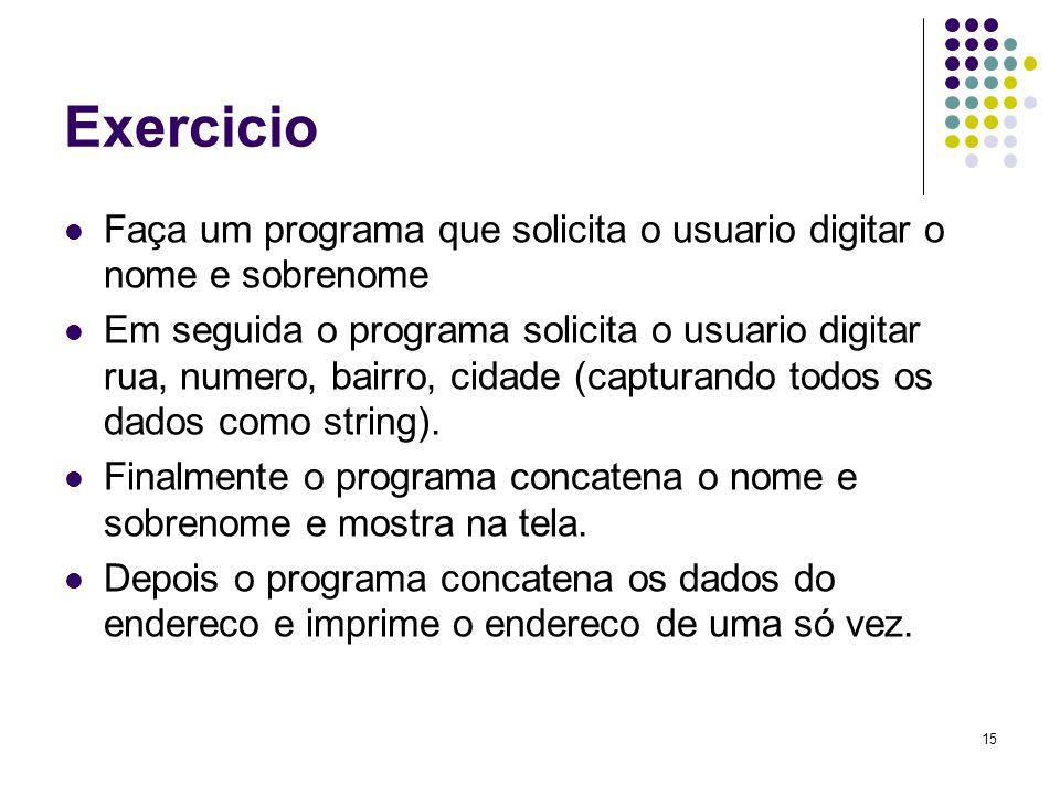15 Exercicio Faça um programa que solicita o usuario digitar o nome e sobrenome Em seguida o programa solicita o usuario digitar rua, numero, bairro, cidade (capturando todos os dados como string).