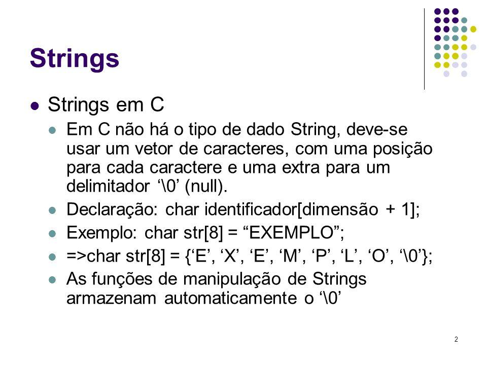 2 Strings Strings em C Em C não há o tipo de dado String, deve-se usar um vetor de caracteres, com uma posição para cada caractere e uma extra para um delimitador '\0' (null).
