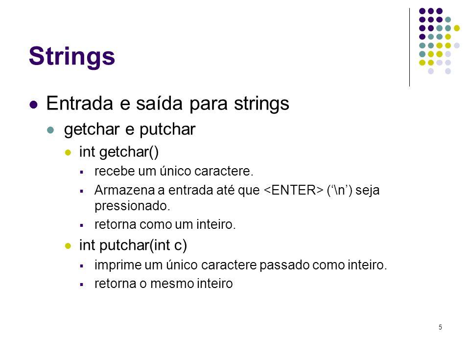 5 Strings Entrada e saída para strings getchar e putchar int getchar()  recebe um único caractere.  Armazena a entrada até que ('\n') seja pressiona