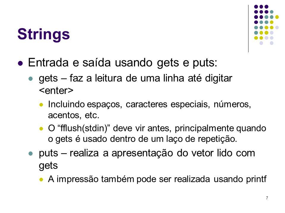 Strings Entrada e saída usando gets e puts: gets – faz a leitura de uma linha até digitar Incluindo espaços, caracteres especiais, números, acentos, etc.