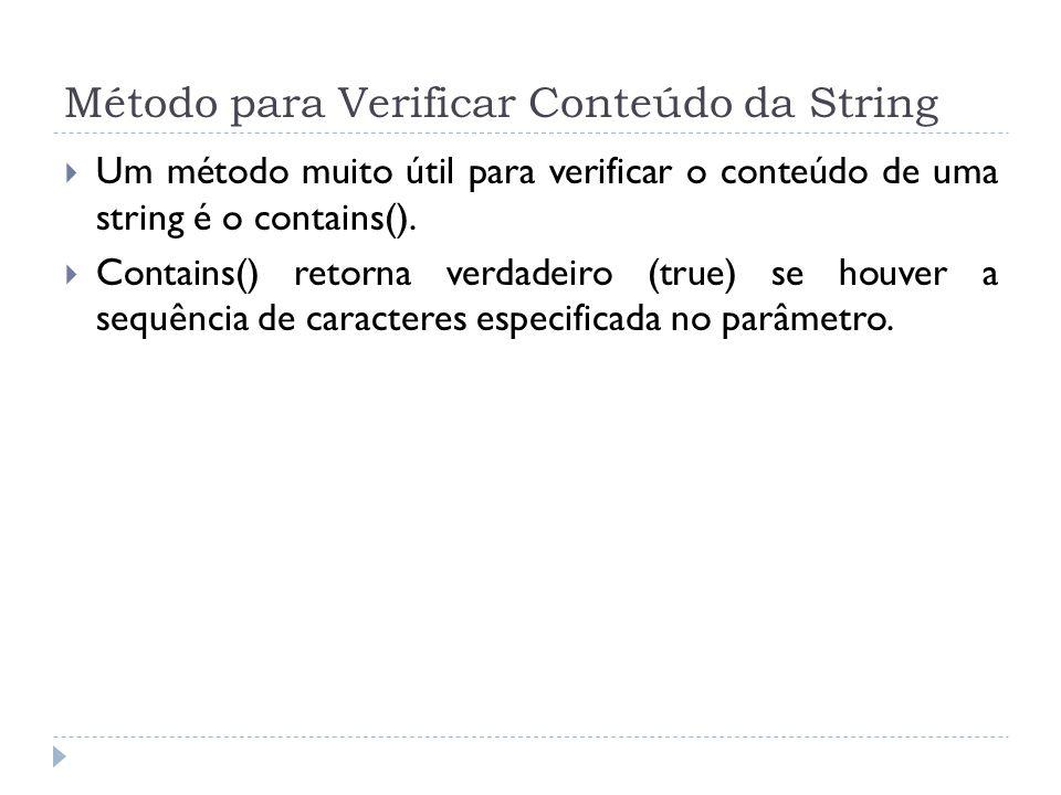 Método para Verificar Conteúdo da String  Um método muito útil para verificar o conteúdo de uma string é o contains().  Contains() retorna verdadeir