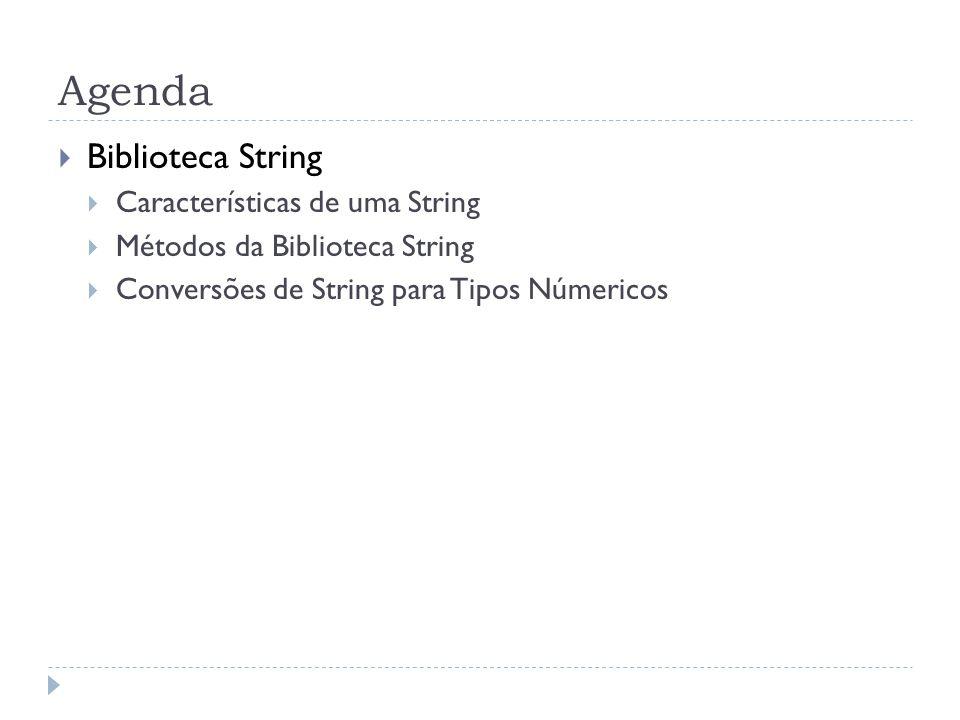 Agenda  Biblioteca String  Características de uma String  Métodos da Biblioteca String  Conversões de String para Tipos Númericos