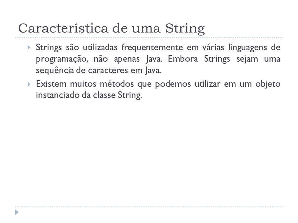 Característica de uma String  Strings são utilizadas frequentemente em várias linguagens de programação, não apenas Java.
