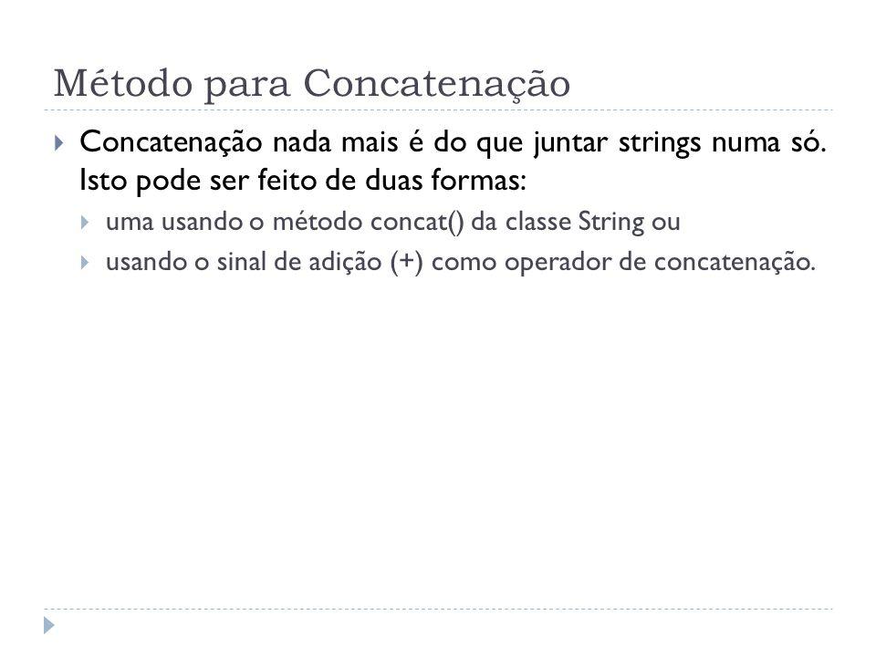 Método para Concatenação  Concatenação nada mais é do que juntar strings numa só. Isto pode ser feito de duas formas:  uma usando o método concat()