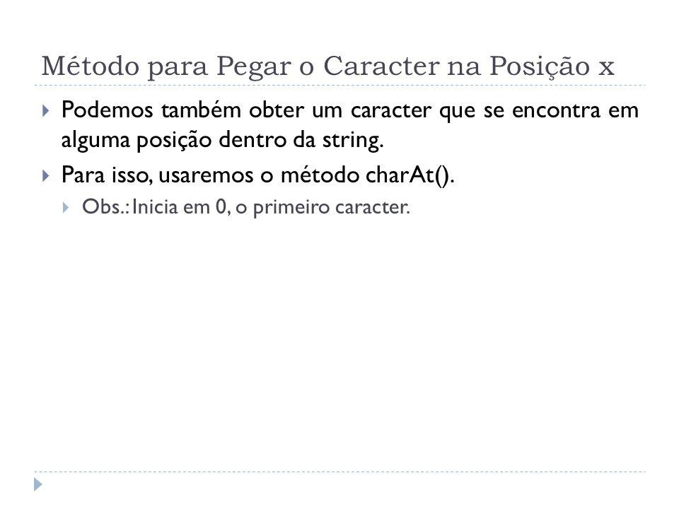 Método para Pegar o Caracter na Posição x  Podemos também obter um caracter que se encontra em alguma posição dentro da string.  Para isso, usaremos