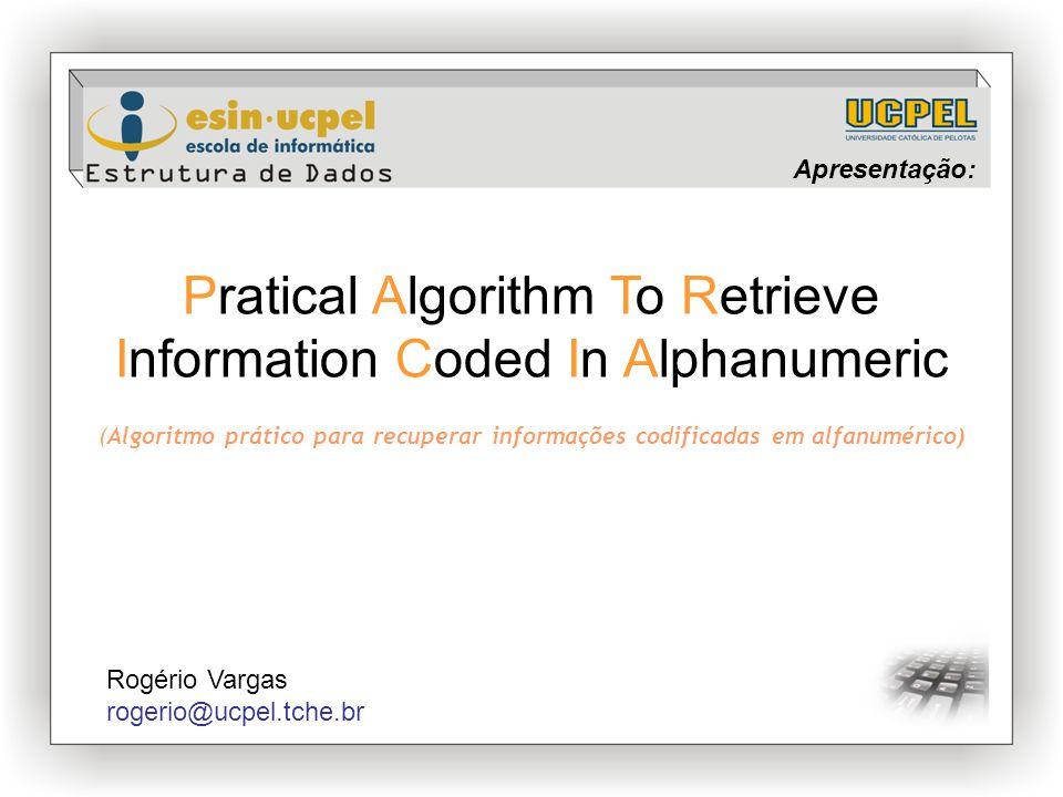 Apresentação: Pratical Algorithm To Retrieve Information Coded In Alphanumeric (Algoritmo prático para recuperar informações codificadas em alfanumérico) Rogério Vargas rogerio@ucpel.tche.br
