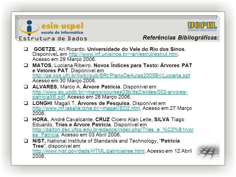 Referências Bibliográficas:  GOETZE, Ari Ricardo. Universidade do Vale do Rio dos Sinos. DisponíveL em http://www.inf.unisinos.br/~ari/estrut/estrut.