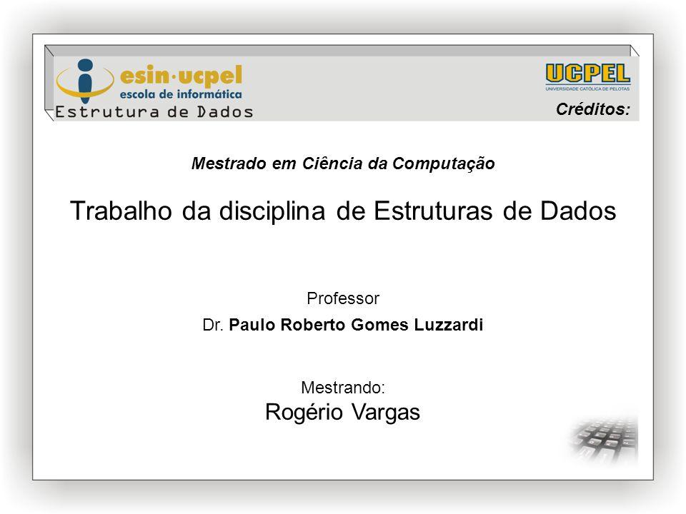 Mestrado em Ciência da Computação Trabalho da disciplina de Estruturas de Dados Professor Dr. Paulo Roberto Gomes Luzzardi Mestrando: Rogério Vargas C