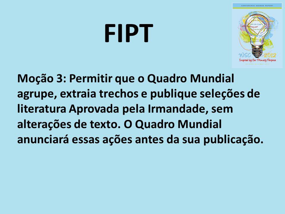 FIPT Moção 3: Permitir que o Quadro Mundial agrupe, extraia trechos e publique seleções de literatura Aprovada pela Irmandade, sem alterações de texto