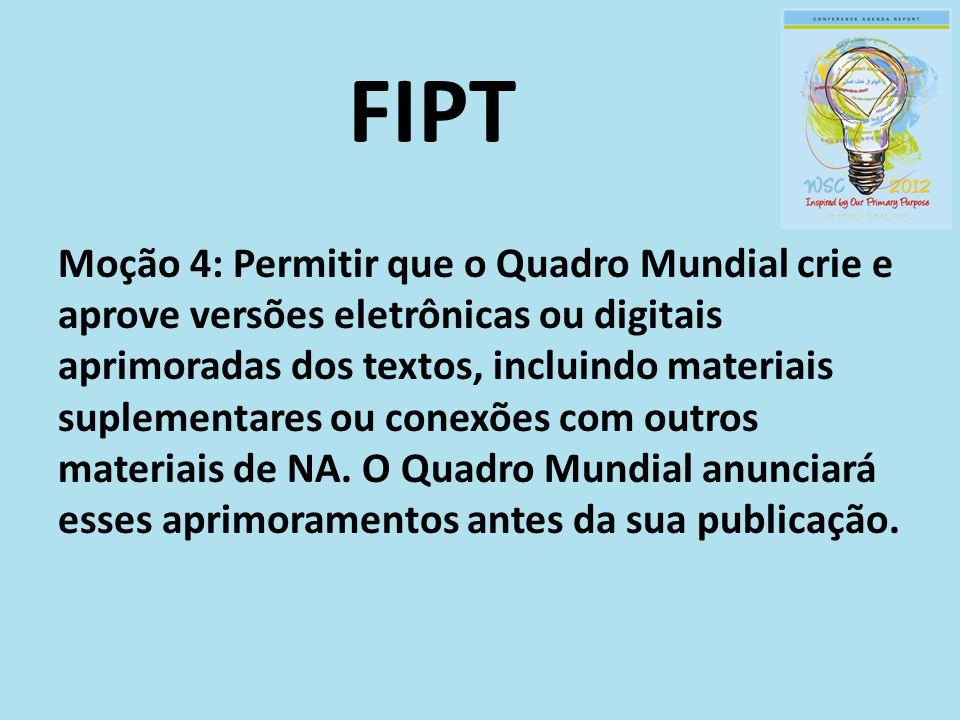 FIPT Moção 4: Permitir que o Quadro Mundial crie e aprove versões eletrônicas ou digitais aprimoradas dos textos, incluindo materiais suplementares ou