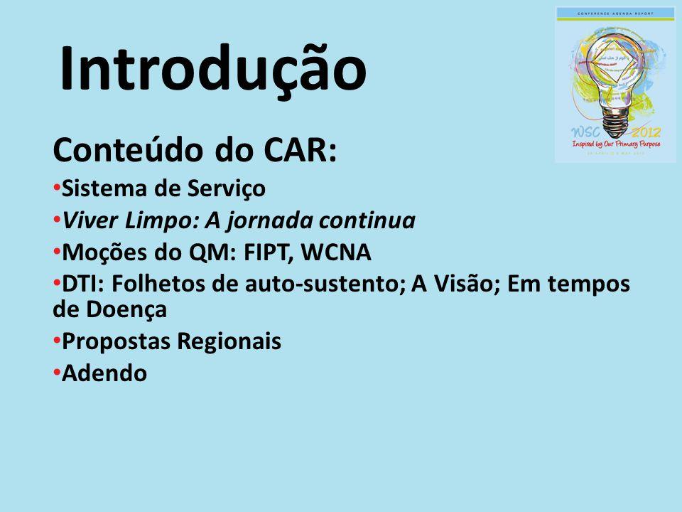 Introdução Conteúdo do CAR: Sistema de Serviço Viver Limpo: A jornada continua Moções do QM: FIPT, WCNA DTI: Folhetos de auto-sustento; A Visão; Em te