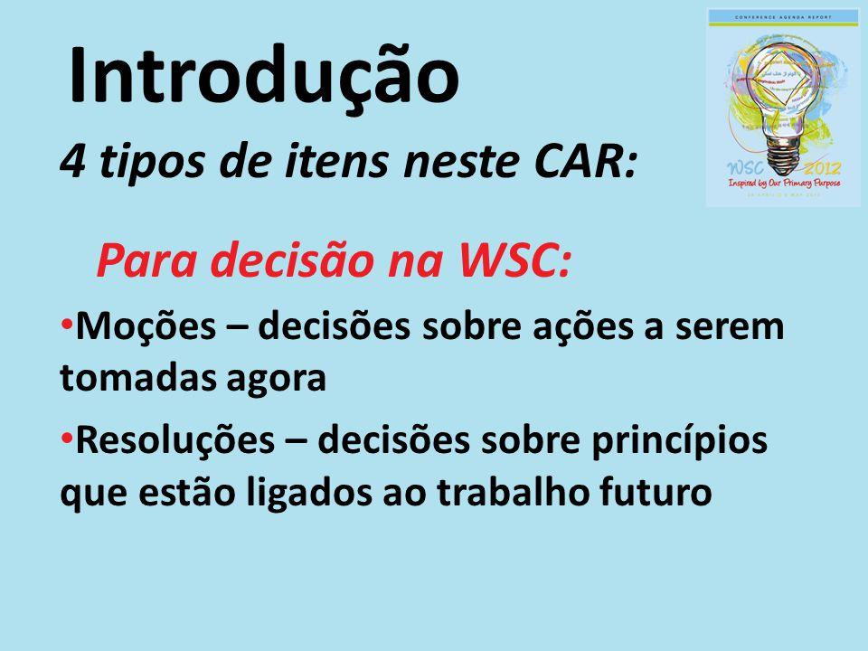 Introdução 4 tipos de itens neste CAR: Para decisão na WSC: Moções – decisões sobre ações a serem tomadas agora Resoluções – decisões sobre princípios