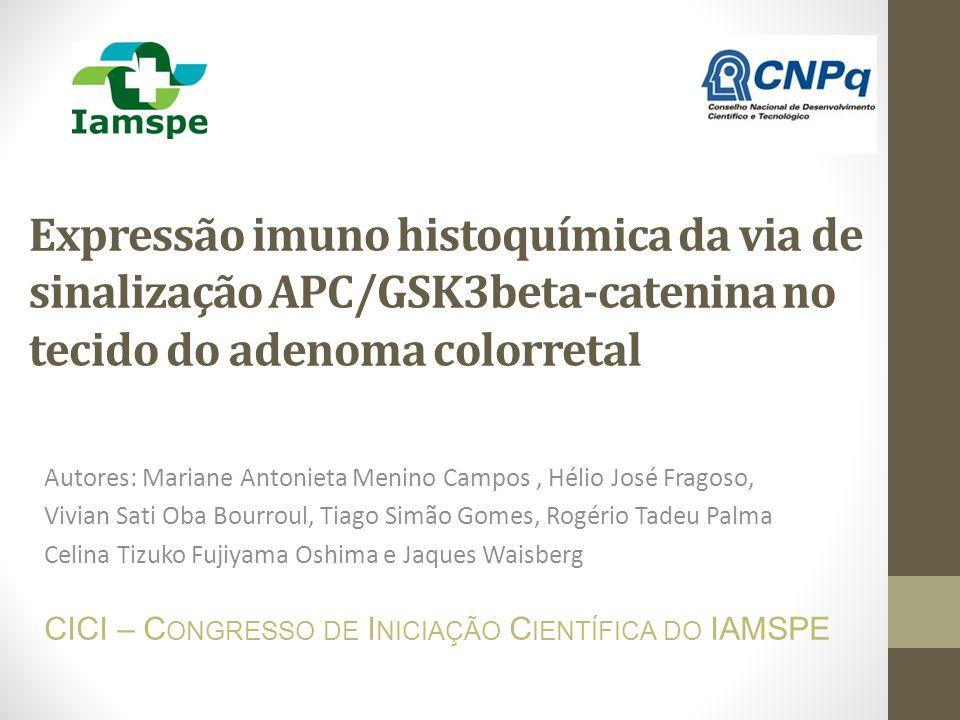 Expressão imuno histoquímica da via de sinalização APC/GSK3beta-catenina no tecido do adenoma colorretal Autores: Mariane Antonieta Menino Campos, Hél