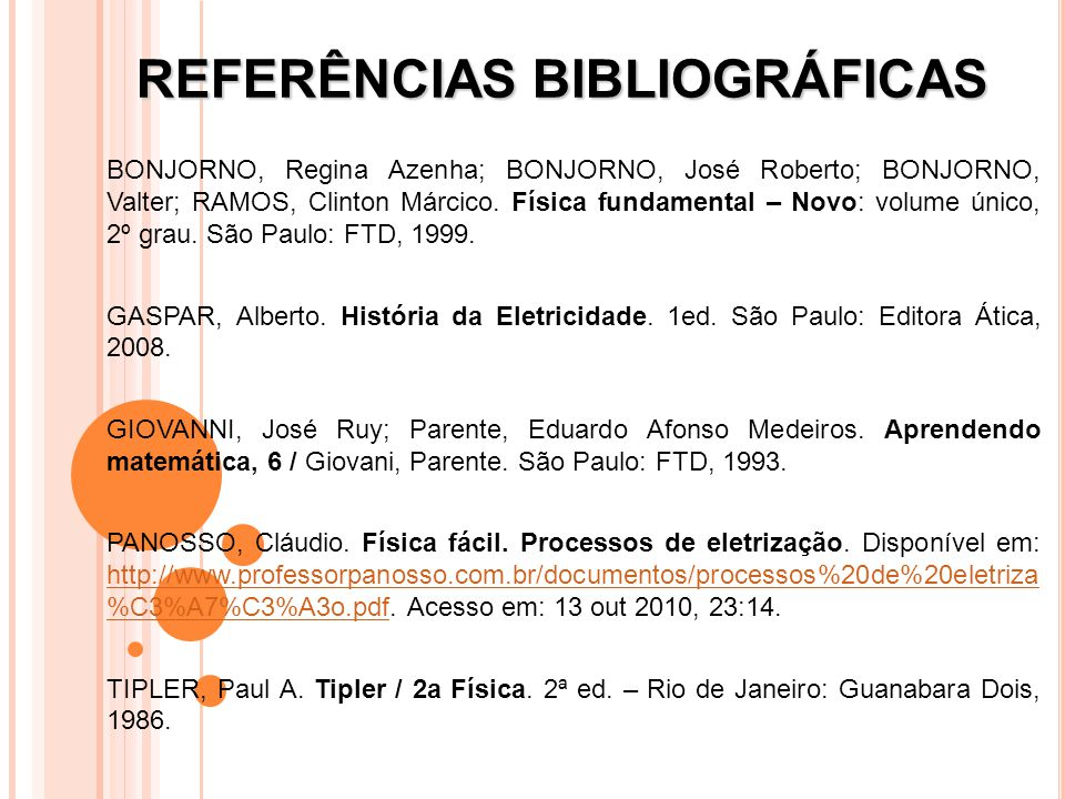 REFERÊNCIAS BIBLIOGRÁFICAS BONJORNO, Regina Azenha; BONJORNO, José Roberto; BONJORNO, Valter; RAMOS, Clinton Márcico.