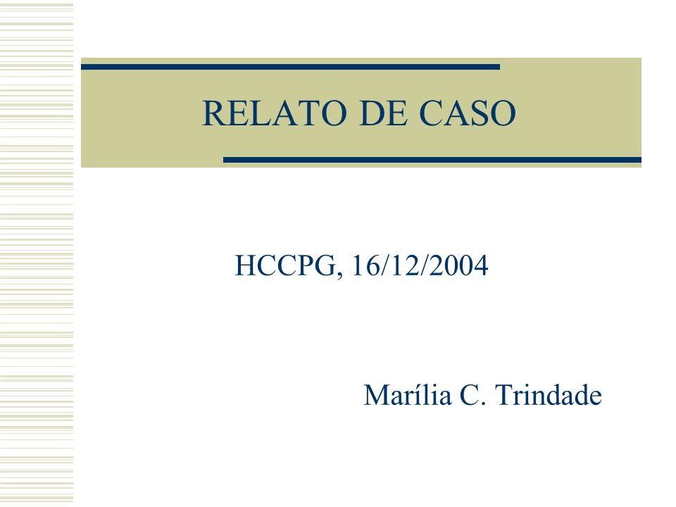 RELATO DE CASO HCCPG, 16/12/2004 Marília C. Trindade