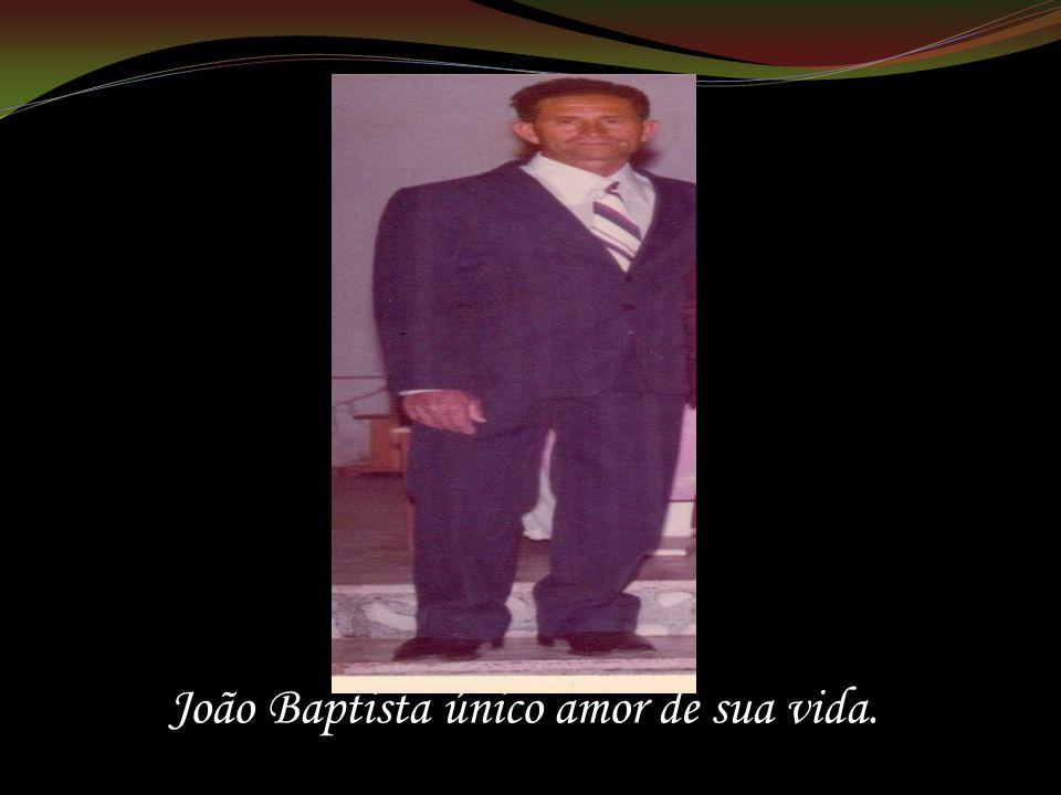 João Baptista único amor de sua vida.