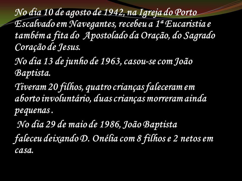 No dia 10 de agosto de 1942, na Igreja do Porto Escalvado em Navegantes, recebeu a 1ª Eucaristia e também a fita do Apostolado da Oração, do Sagrado C