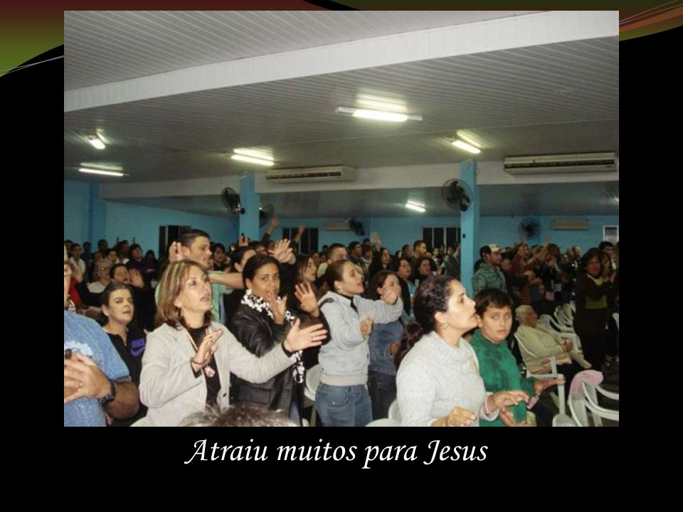 Atraiu muitos para Jesus