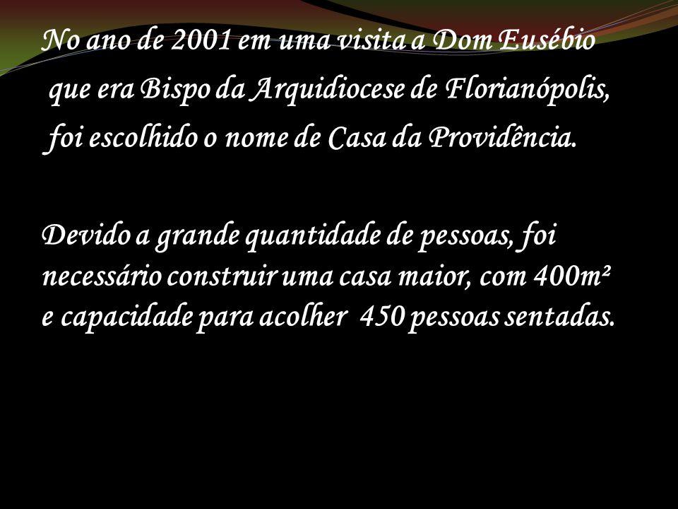 No ano de 2001 em uma visita a Dom Eusébio que era Bispo da Arquidiocese de Florianópolis, foi escolhido o nome de Casa da Providência. Devido a grand