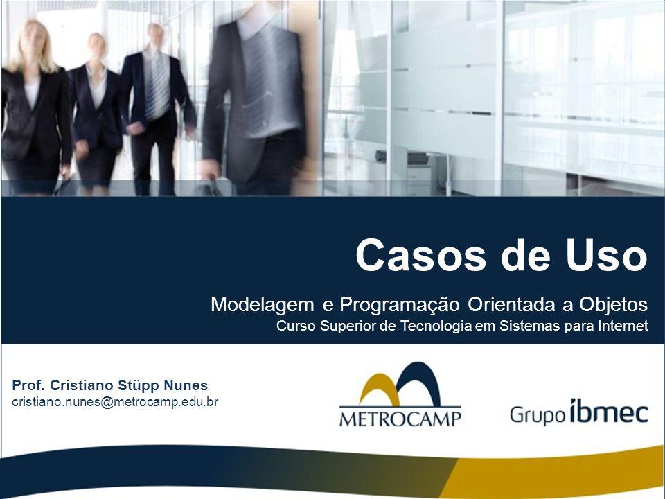 Casos de Uso Modelagem e Programação Orientada a Objetos Curso Superior de Tecnologia em Sistemas para Internet Prof. Cristiano Stüpp Nunes cristiano.