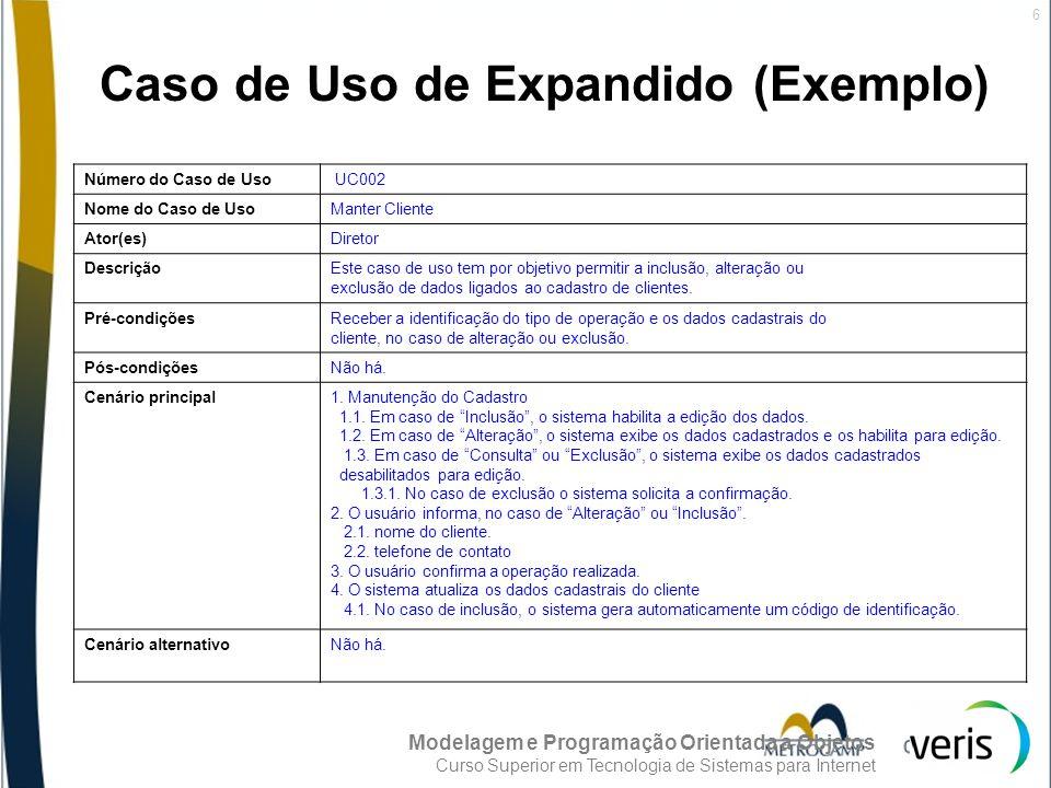Modelagem e Programação Orientada a Objetos Curso Superior em Tecnologia de Sistemas para Internet 6 Caso de Uso de Expandido (Exemplo) Número do Caso