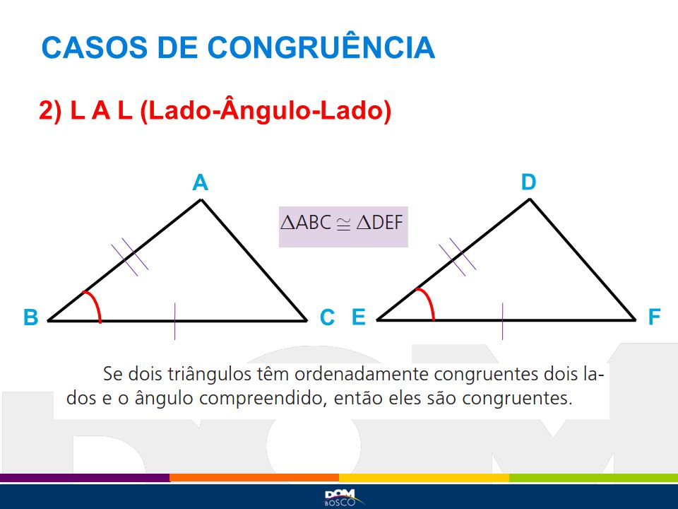 CASOS DE CONGRUÊNCIA 2) L A L (Lado-Ângulo-Lado) A BC D EF