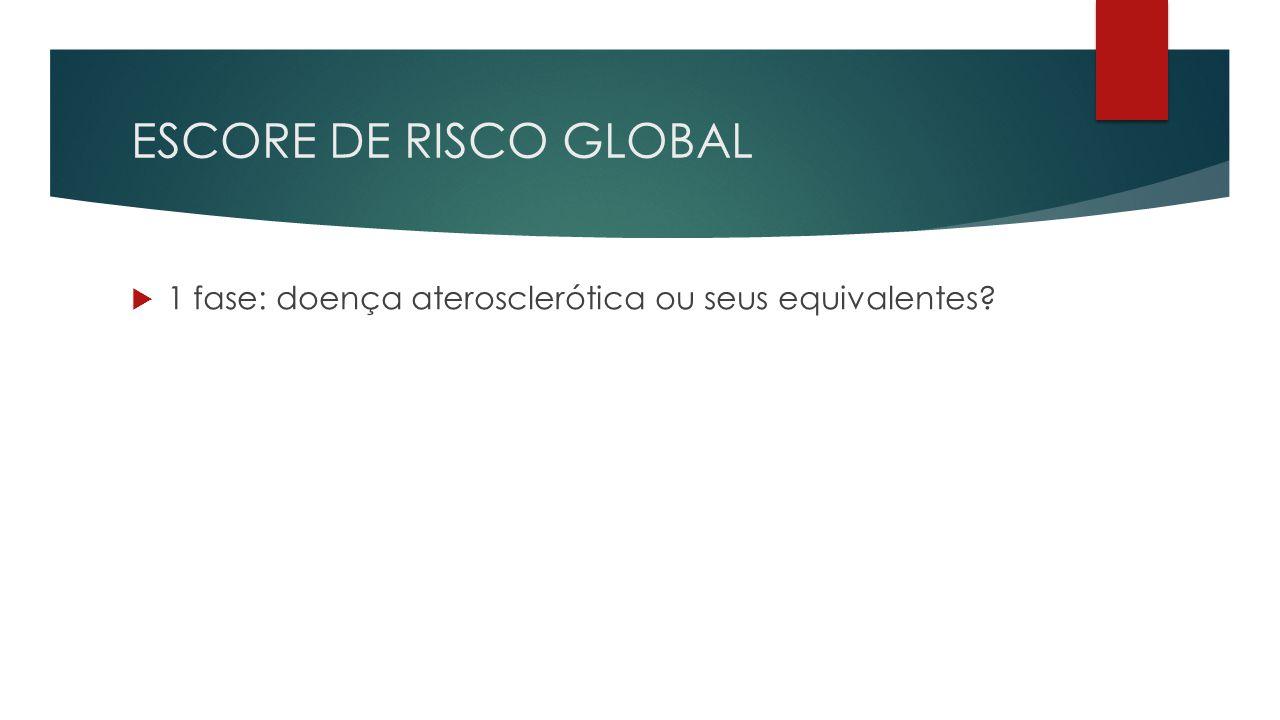 ESCORE DE RISCO GLOBAL  1 fase: doença aterosclerótica ou seus equivalentes?