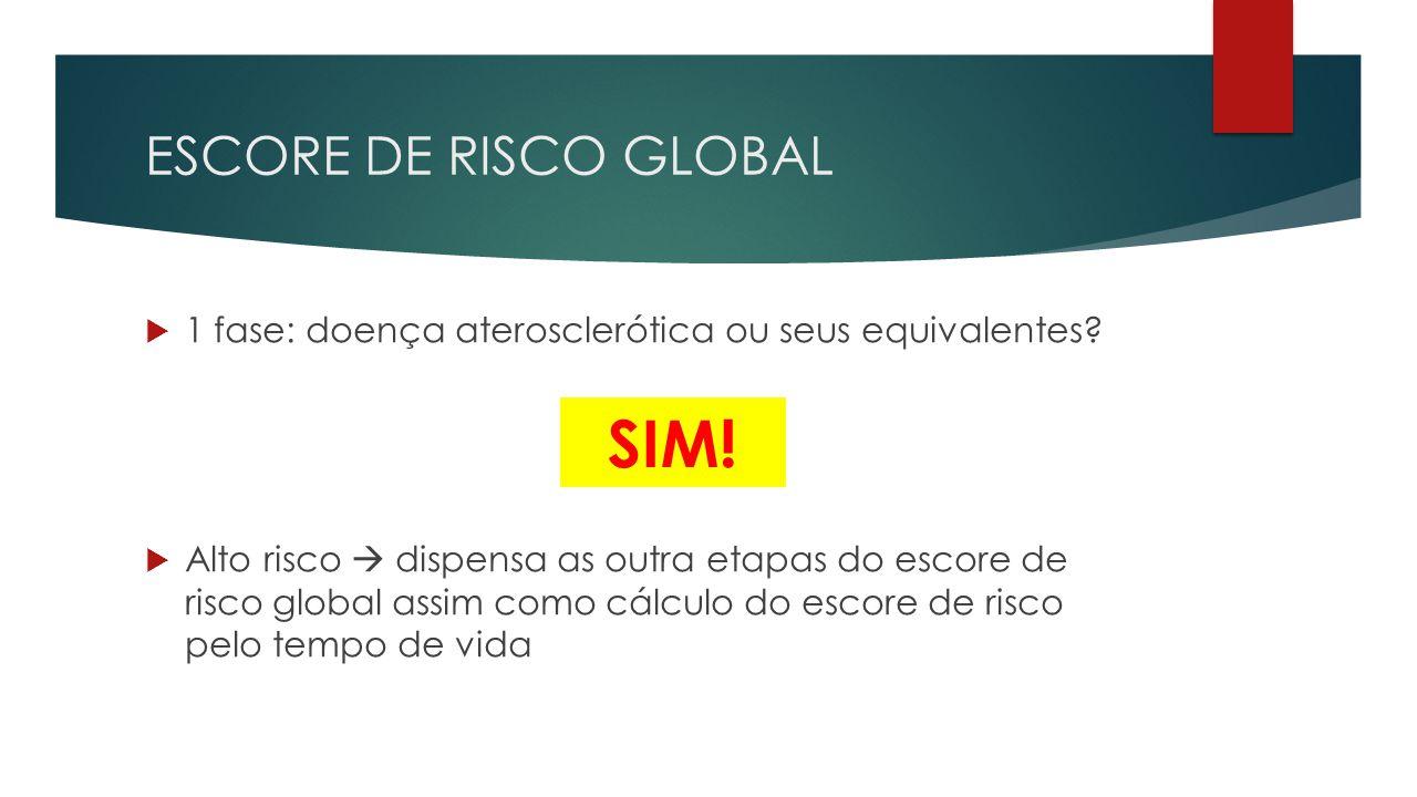 ESCORE DE RISCO GLOBAL  1 fase: doença aterosclerótica ou seus equivalentes?  Alto risco  dispensa as outra etapas do escore de risco global assim