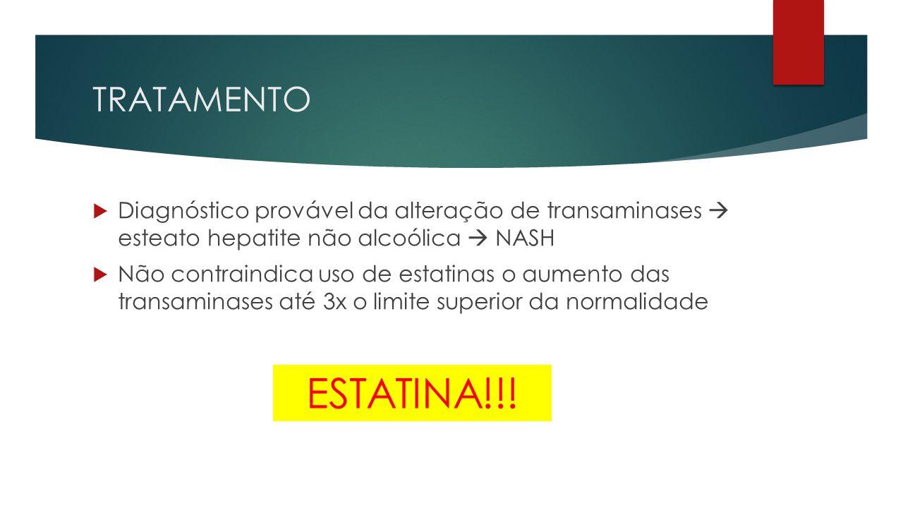  Diagnóstico provável da alteração de transaminases  esteato hepatite não alcoólica  NASH  Não contraindica uso de estatinas o aumento das transaminases até 3x o limite superior da normalidade ESTATINA!!!