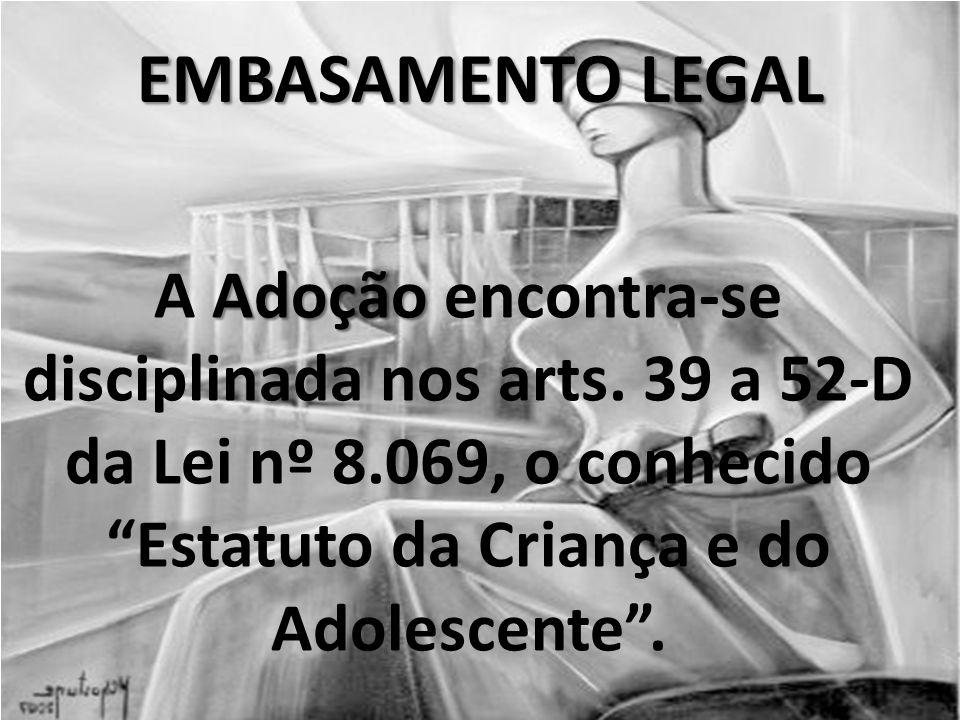 EMBASAMENTO LEGAL Adoção A Adoção encontra-se disciplinada nos arts.