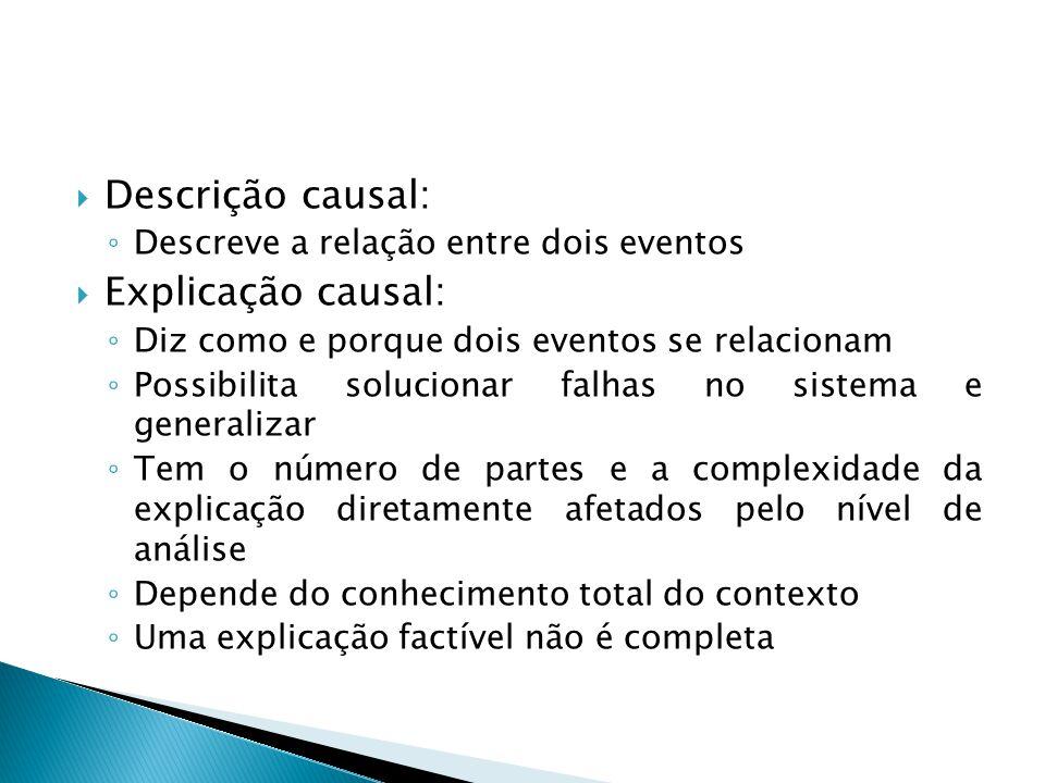  Descrição causal: ◦ Descreve a relação entre dois eventos  Explicação causal: ◦ Diz como e porque dois eventos se relacionam ◦ Possibilita solucion