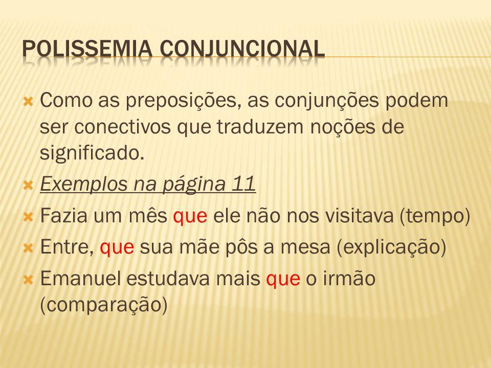  Como as preposições, as conjunções podem ser conectivos que traduzem noções de significado.  Exemplos na página 11  Fazia um mês que ele não nos v