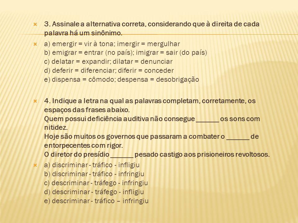  3. Assinale a alternativa correta, considerando que à direita de cada palavra há um sinônimo.  a) emergir = vir à tona; imergir = mergulhar b) emig