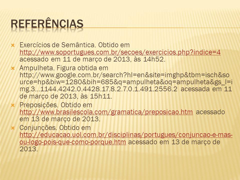  Exercícios de Semântica. Obtido em http://www.soportugues.com.br/secoes/exercicios.php?indice=4 acessado em 11 de março de 2013, às 14h52. http://ww
