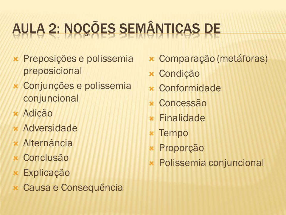  Preposições e polissemia preposicional  Conjunções e polissemia conjuncional  Adição  Adversidade  Alternância  Conclusão  Explicação  Causa