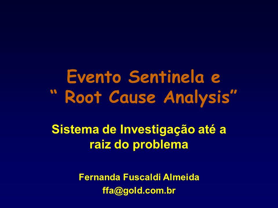 """Evento Sentinela e """" Root Cause Analysis"""" Sistema de Investigação até a raiz do problema Fernanda Fuscaldi Almeida ffa@gold.com.br"""