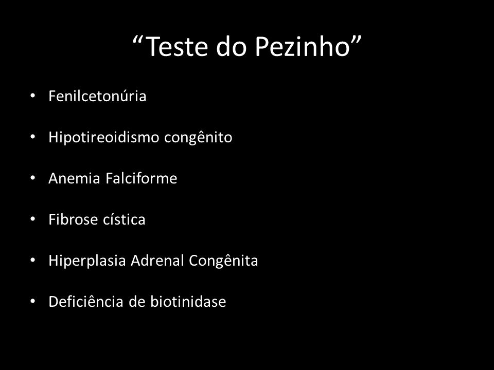 """""""Teste do Pezinho"""" Fenilcetonúria Hipotireoidismo congênito Anemia Falciforme Fibrose cística Hiperplasia Adrenal Congênita Deficiência de biotinidase"""