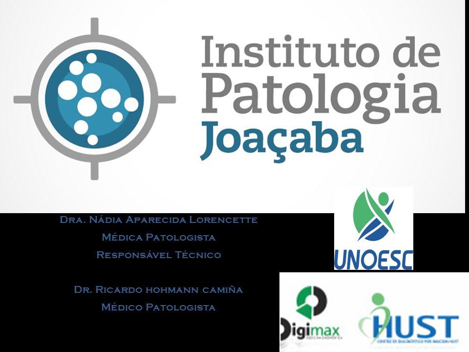 Dra. Nádia Aparecida Lorencette Médica Patologista Responsável Técnico Dr. Ricardo hohmann camiña Médico Patologista