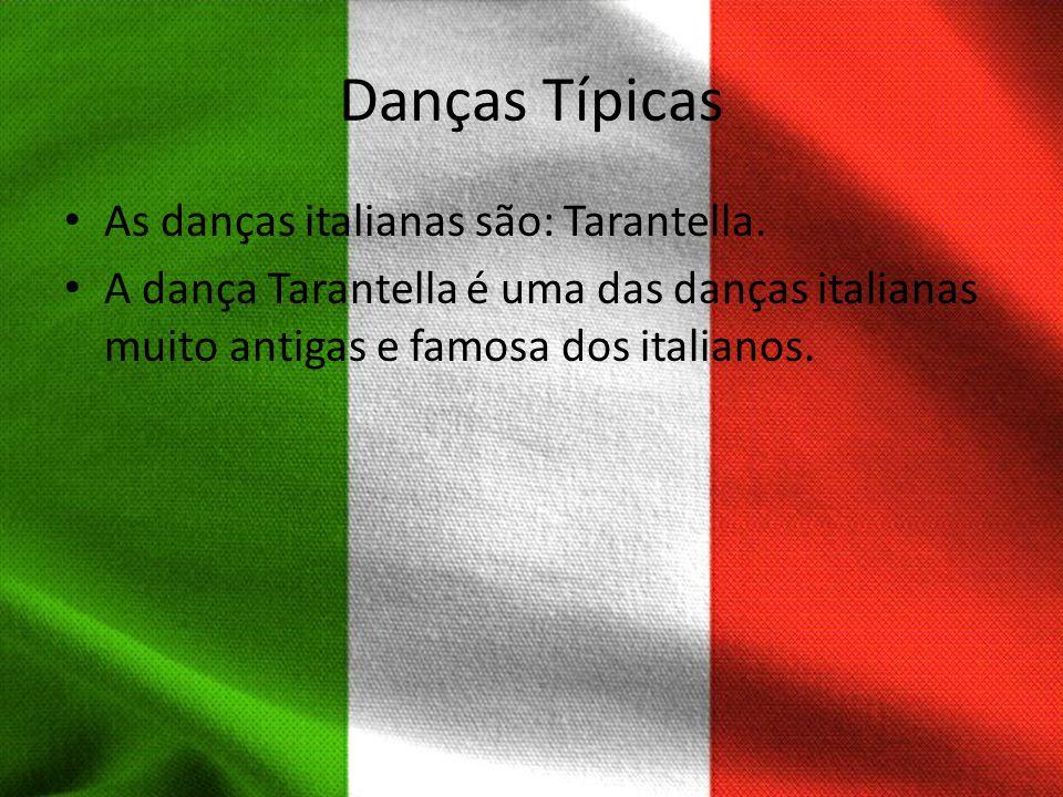Danças Típicas As danças italianas são: Tarantella. A dança Tarantella é uma das danças italianas muito antigas e famosa dos italianos.