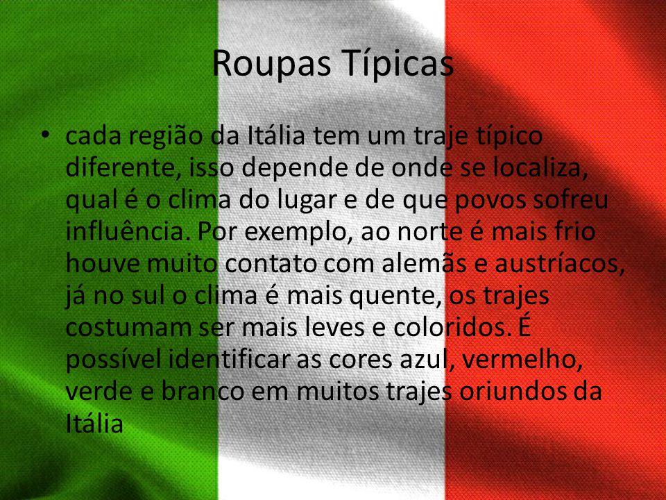 Roupas Típicas cada região da Itália tem um traje típico diferente, isso depende de onde se localiza, qual é o clima do lugar e de que povos sofreu in