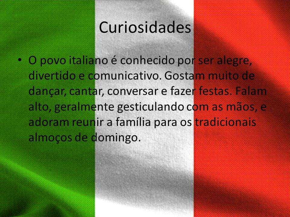 Curiosidades O povo italiano é conhecido por ser alegre, divertido e comunicativo. Gostam muito de dançar, cantar, conversar e fazer festas. Falam alt