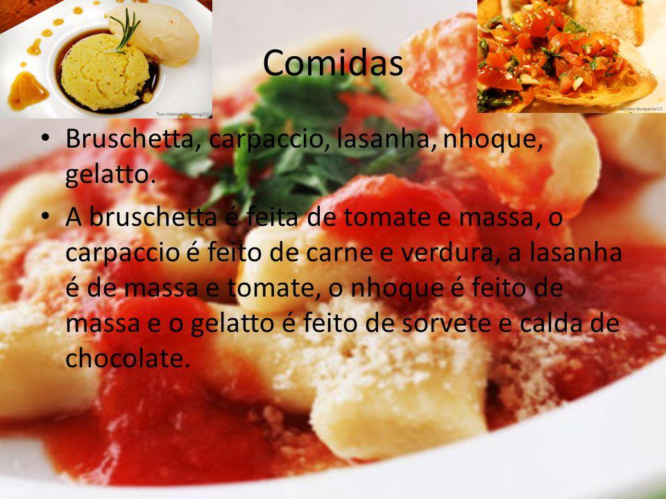 Comidas Bruschetta, carpaccio, lasanha, nhoque, gelatto. A bruschetta é feita de tomate e massa, o carpaccio é feito de carne e verdura, a lasanha é d