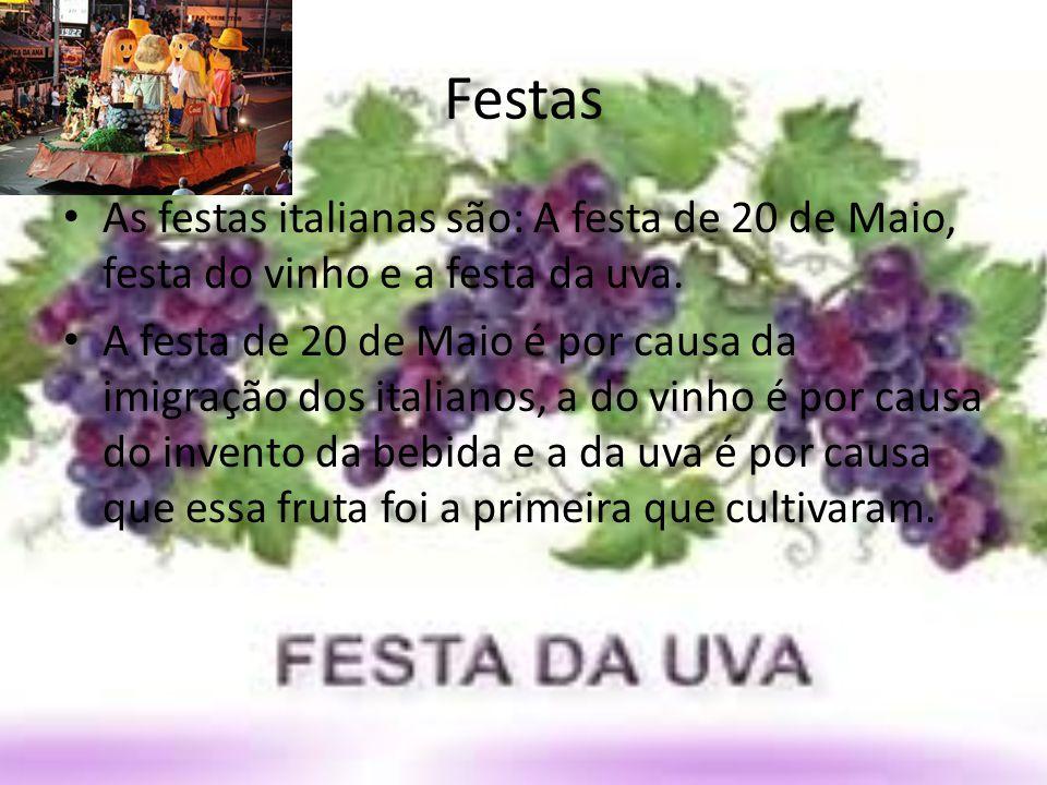 Festas As festas italianas são: A festa de 20 de Maio, festa do vinho e a festa da uva. A festa de 20 de Maio é por causa da imigração dos italianos,