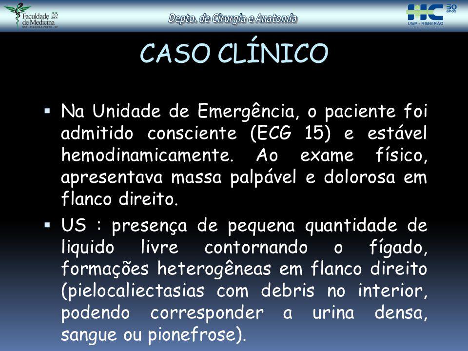 CASO CLÍNICO  Na Unidade de Emergência, o paciente foi admitido consciente (ECG 15) e estável hemodinamicamente. Ao exame físico, apresentava massa p