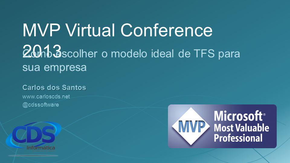 MVP Virtual Conference 2013 Como escolher o modelo ideal de TFS para sua empresa Carlos dos Santos www.carloscds.net @cdssoftware