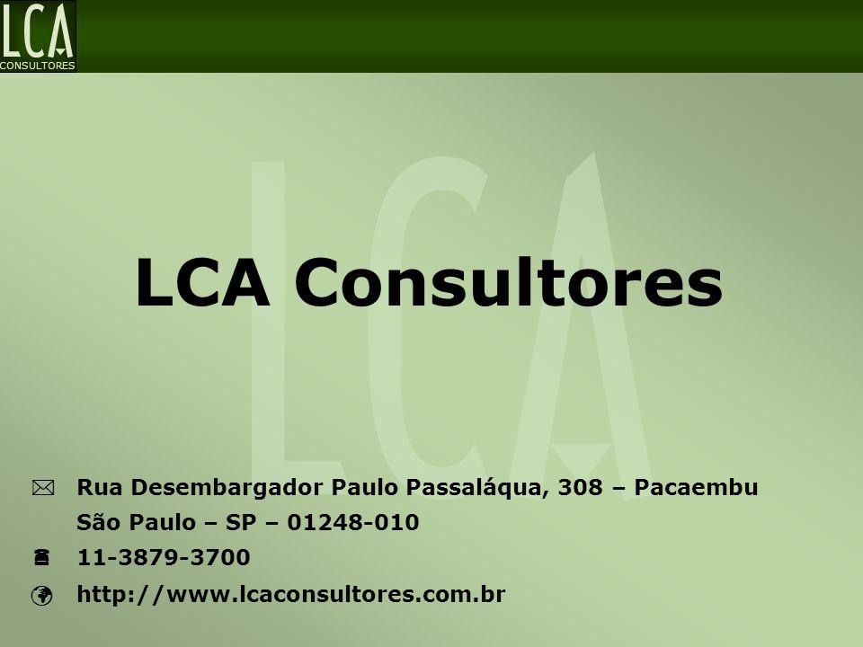 CONSULTORES  Rua Desembargador Paulo Passaláqua, 308 – Pacaembu São Paulo – SP – 01248-010  11-3879-3700 http://www.lcaconsultores.com.br LCA Consul