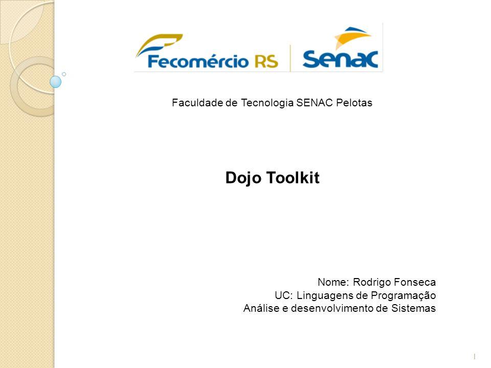Faculdade de Tecnologia SENAC Pelotas 1 Dojo Toolkit Nome: Rodrigo Fonseca UC: Linguagens de Programação Análise e desenvolvimento de Sistemas