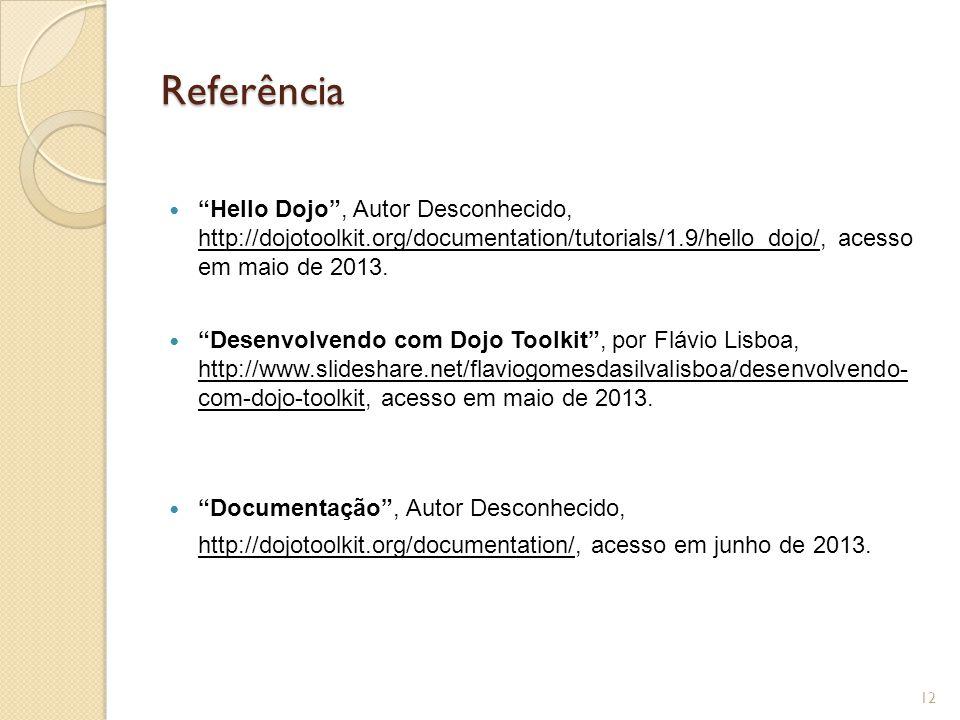 """Referência """"Hello Dojo"""", Autor Desconhecido, http://dojotoolkit.org/documentation/tutorials/1.9/hello_dojo/, acesso em maio de 2013. """"Desenvolvendo co"""
